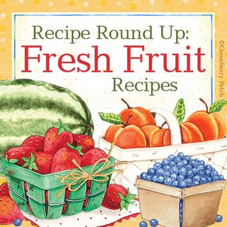 A Collection of Fresh Fruit Recipes in this week's Recipe Round Up | Gooseberry Patch